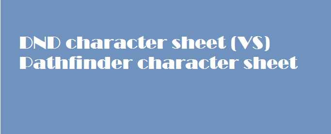 DND character sheet VS Pathfinder character sheet
